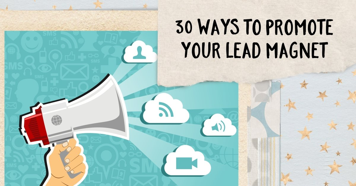How To Promote Your Lead Magnet | 30+ Ways To Show Off Your Freebie