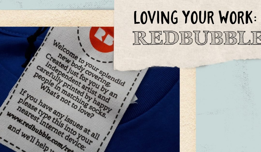Loving Your Work | Redbubble