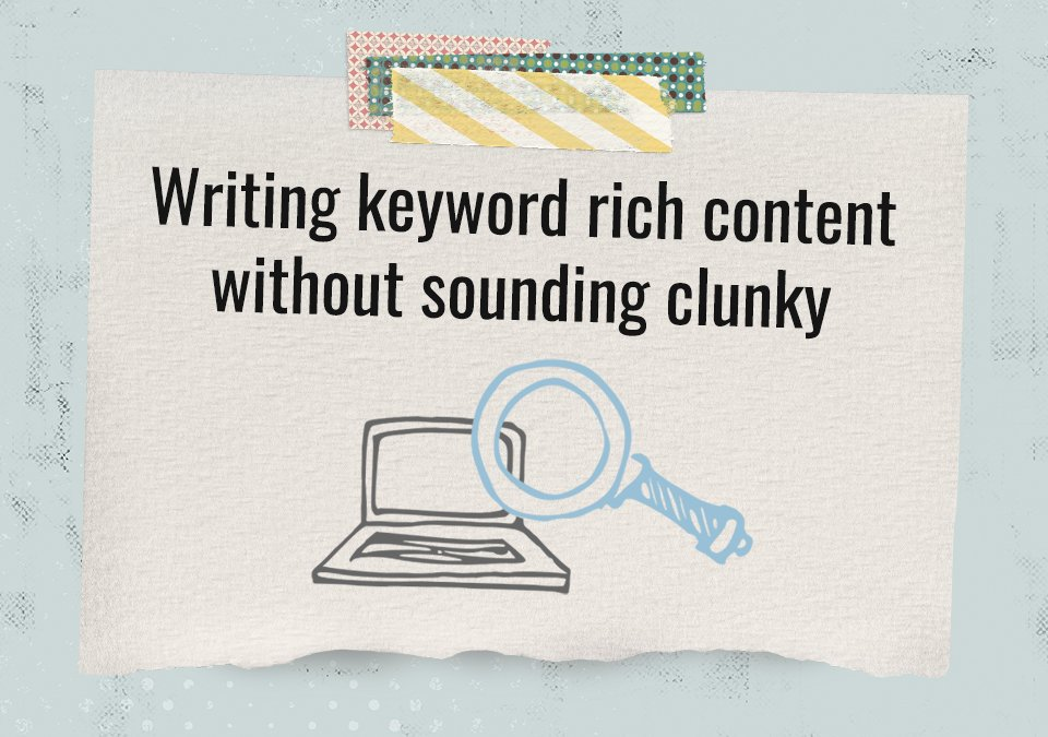 Writing keyword rich content without sounding clunky