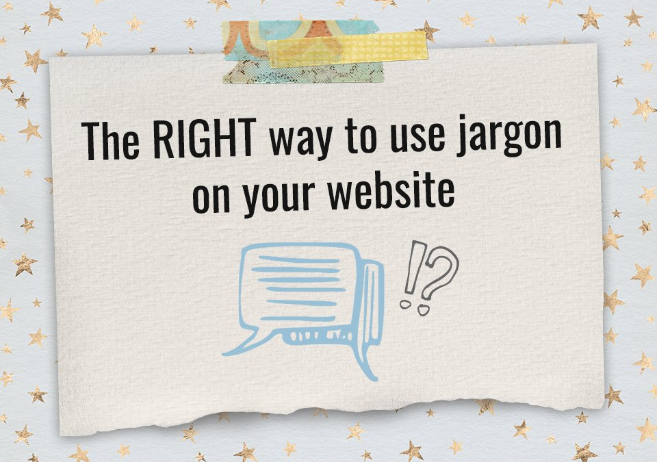 The RIGHT way to use jargon on your website