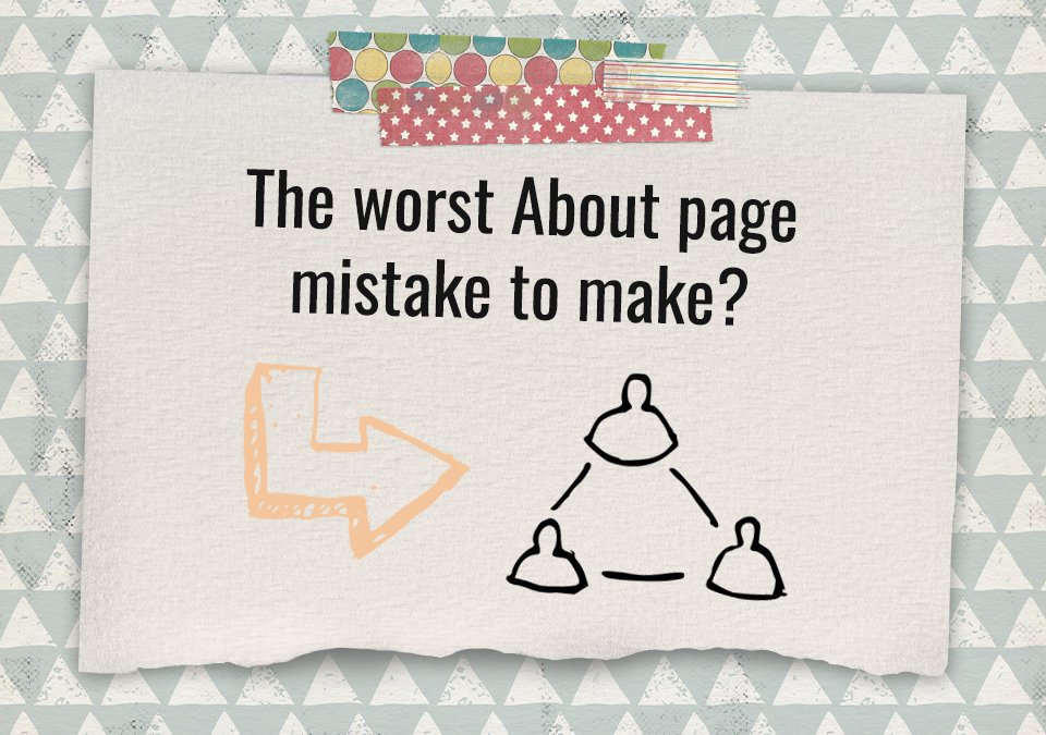 Is This The Biggest Mistake You Can Make On Your About Page?