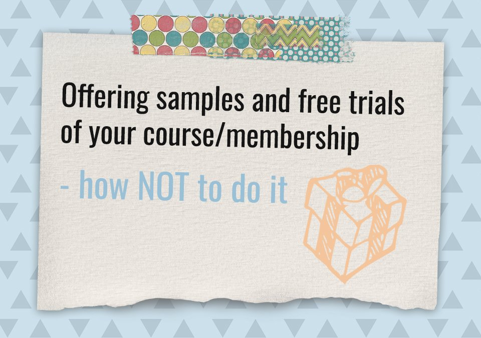 Offering samples and free trials of your course/membership – how NOT to do it