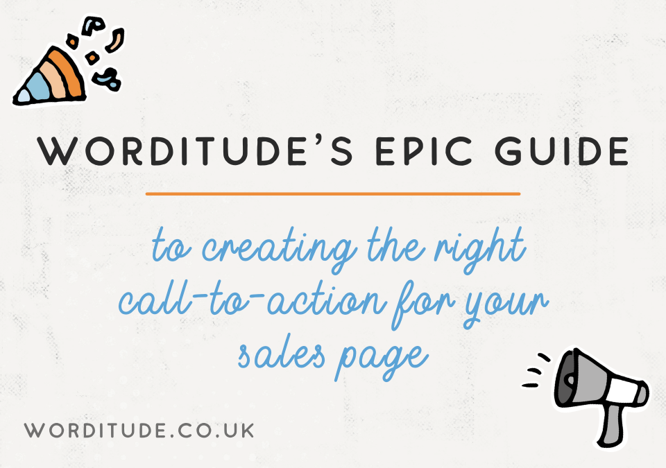 Worditude's Epic Guide To Creating The Right Call-To-Action For Your Sales Page